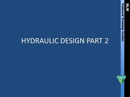 BLM National Training Center HYDRAULIC DESIGN PART 2.