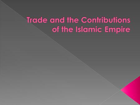  SSWH5 The student will trace the origins and expansion of the Islamic World between 600 CE and 1300 CE. › b. Identify the Muslim trade routes to India,