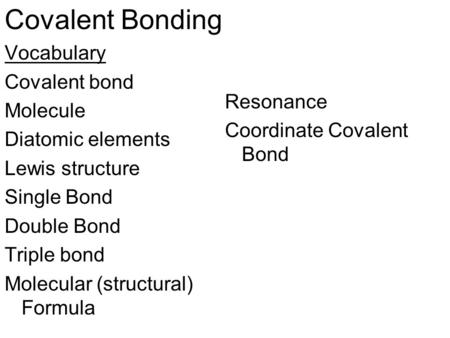 Covalent Bonding Vocabulary Covalent bond Resonance Molecule