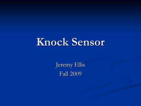 Knock Sensor Jeremy Ellis Fall 2009. Overview Background Background Sensor Sensor Piezoelectric Effect Piezoelectric Effect System Circuit System Circuit.