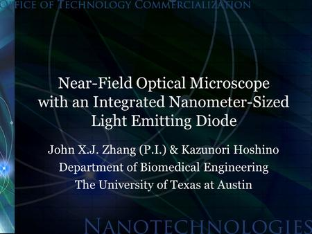 Near-Field Optical Microscope with an Integrated Nanometer-Sized Light Emitting Diode John X.J. Zhang (P.I.) & Kazunori Hoshino Department of Biomedical.