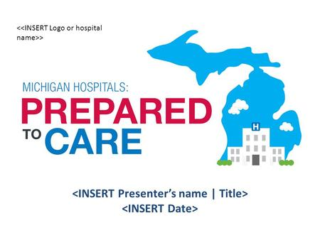 >. 2014 MHA Advocacy Report | Michigan Hospitals: Prepared to Care Every year in Michigan's community hospitals and academic medical centers, lives are.