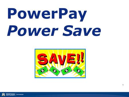1 PowerPay Power Save July 2009 1. 2 Marsha A. Goetting Ph.D., CFP ®, CFCS Professor & Extension Family Economics Specialist Department of Agricultural.