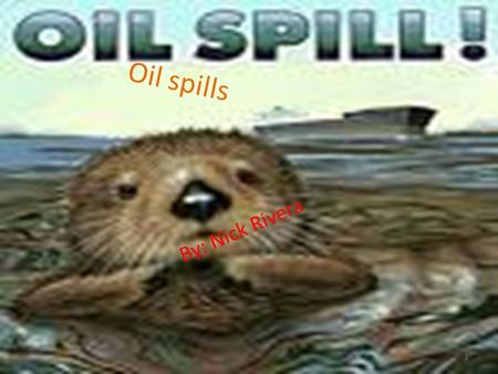 1 Oil spills By: Nick Rivera 1. 2 Big question What will be the best sorbent to absorb oil??? I am doing this research to find a better way to clean up.