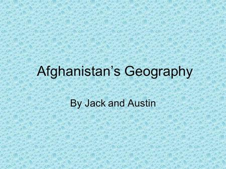 Afghanistan's Geography By Jack and Austin. Afghanistan Is located in Asia. It is located in the eastern hemisphere
