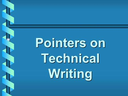 Pointers on Technical Writing. Cures for Common Mistakes in ECE 480 Deliverables Match document to context – don't assume audience knows context if they.