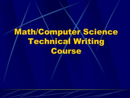 Math/Computer Science Technical Writing Course. The Students Junior and Senior Computer Science Majors Junior and Senior Math Majors, mainly Math Education.