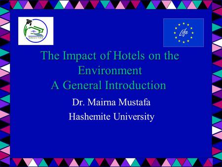 The Impact of Hotels on the Environment A General Introduction Dr. Mairna Mustafa Hashemite University.