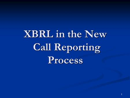 1 XBRL in the New Call Reporting Process. 2 What is the CDR? CDR = Central Data Repository ~ a storage facility CDR = Central Data Repository ~ a storage.