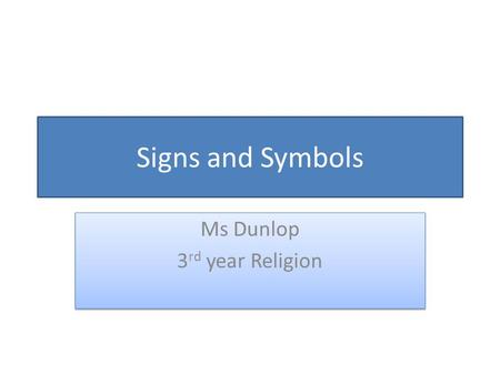 Signs and Symbols Ms Dunlop 3 rd year Religion Ms Dunlop 3 rd year Religion.