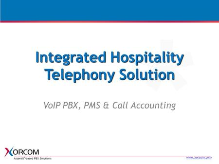 Www.xorcom.com Integrated Hospitality Telephony Solution VoIP PBX, PMS & Call Accounting.