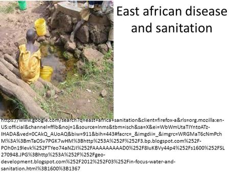 East african disease and sanitation https://www.google.com/search?q=east+africa+sanitation&client=firefox-a&rls=org.mozilla:en- US:official&channel=fflb&noj=1&source=lnms&tbm=isch&sa=X&ei=WbWmUtaTIYntoATz-