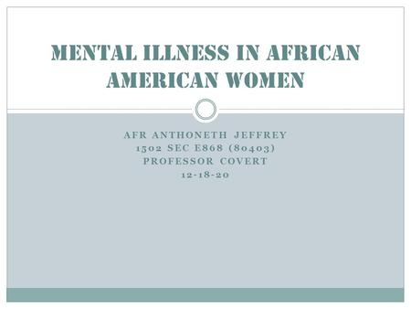 AFR ANTHONETH JEFFREY 1502 SEC E868 (80403) PROFESSOR COVERT 12-18-20 MENTAL ILLNESS IN AFRICAN AMERICAN WOMEN.