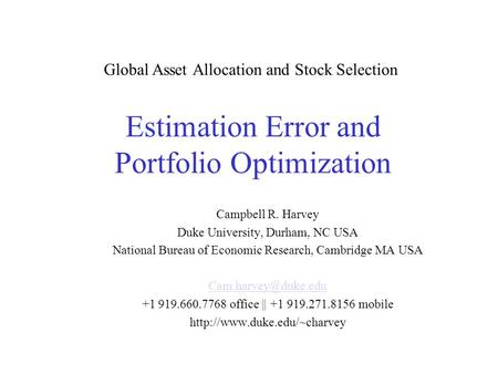 Estimation Error and Portfolio Optimization Global Asset Allocation and Stock Selection Campbell R. Harvey Duke University, Durham, NC USA National Bureau.