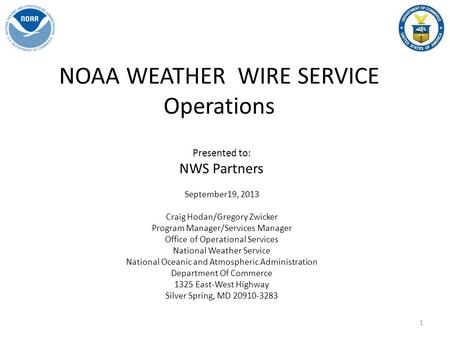 NOAA WEATHER WIRE SERVICE Operations Presented to: NWS Partners September19, 2013 Craig Hodan/Gregory Zwicker Program Manager/Services Manager Office of.