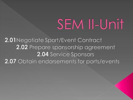 "Negotiate Sport/Event Contract  Ultimate goal is gain the sponsorship contract!  Build Trust with the sponsor  Make sure both parties are ""winners"""