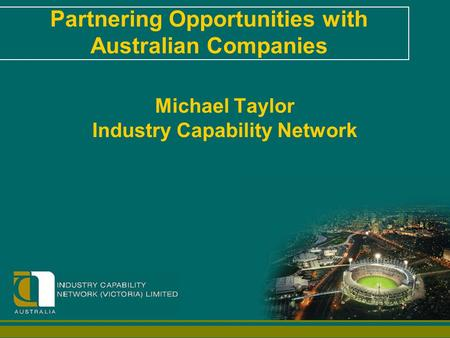 Michael Taylor Industry Capability Network Partnering Opportunities with Australian Companies.