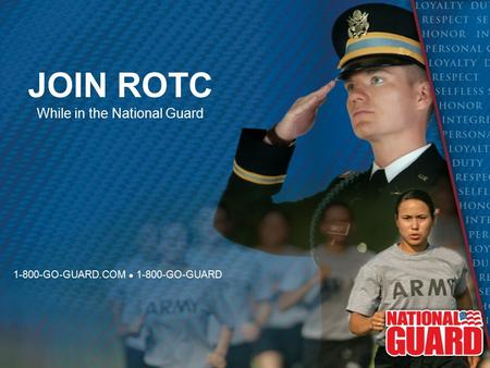 JOIN ROTC While in the National Guard 1-800-GO-GUARD.COM ● 1-800-GO-GUARD.