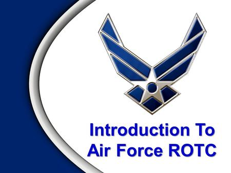 Introduction To Air Force ROTC. Overview  AFROTC Program  GMC, Field Training, POC  AS Classes  Leadership Lab  Benefits of AFROTC  Scholarships.