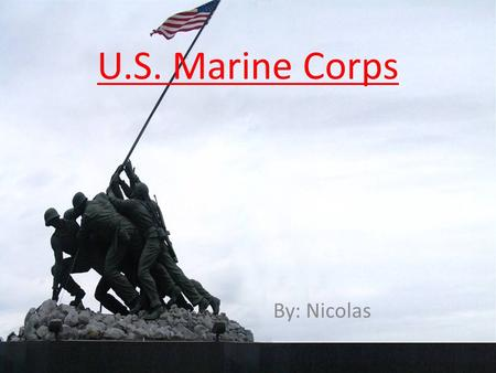 U.S. Marine Corps By: Nicolas. Nature of Work An average day typically begins before sunrise. Reveille is sounded and all recruits present themselves.