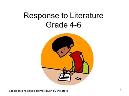 1 Response to Literature Grade 4-6 Based on a released prompt given by the state.
