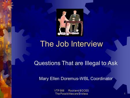 VTP 566 Rockland BOCES The Possibilities are Endless1 The Job Interview Questions That are Illegal to Ask Mary Ellen Doremus-WBL Coordinator.