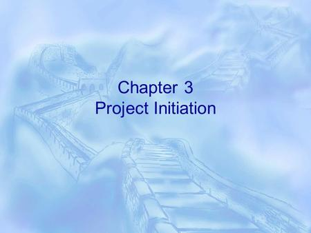 Chapter 3 Project Initiation. The stages of a project  Project concept  Project proposal request  Project proposal  Project green light  Project.