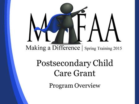 Postsecondary Child Care Grant Program Overview. Postsecondary Child Care Grant The Postsecondary Child Care Grant provides financial assistance to students.