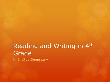 Reading and Writing in 4 th Grade K. E. Little Elementary.