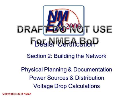 Dealer Certification Section 2: Building the Network Physical Planning & Documentation Power Sources & Distribution Voltage Drop Calculations Copyright.