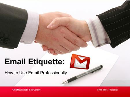 How to Use Email Professionally Email Etiquette: Chris Zess, PresenterOhioMeansJobs-Erie County.