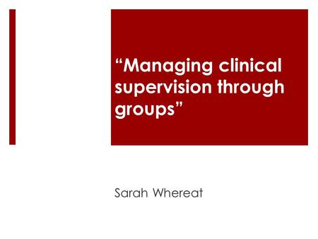 """Managing clinical supervision through groups"" Sarah Whereat."