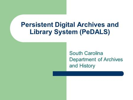 Persistent Digital Archives and Library System (PeDALS) South Carolina Department of Archives and History.