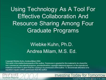 Using Technology As A Tool For Effective Collaboration And Resource Sharing Among Four Graduate Programs Wiebke Kuhn, Ph.D. Andrea Milam, M.S. Ed. Copyright.