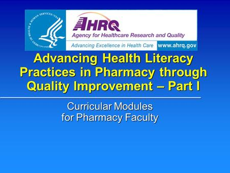 Advancing Health Literacy Practices in Pharmacy through Quality Improvement – Part I Curricular Modules for Pharmacy Faculty.