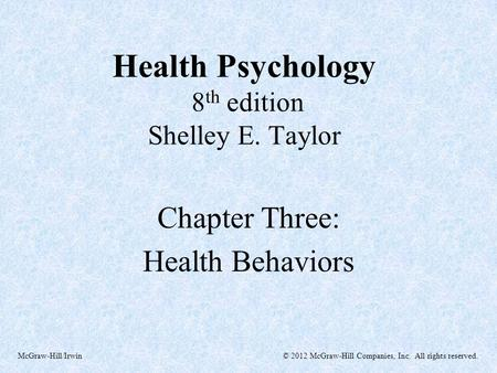 © 2012 McGraw-Hill Companies, Inc. All rights reserved.McGraw-Hill/Irwin Health Psychology 8 th edition Shelley E. Taylor Chapter Three: Health Behaviors.