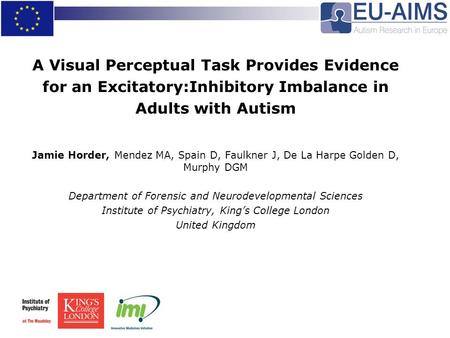 A Visual Perceptual Task Provides Evidence for an Excitatory:Inhibitory Imbalance in Adults with Autism Jamie Horder, Mendez MA, Spain D, Faulkner J, De.