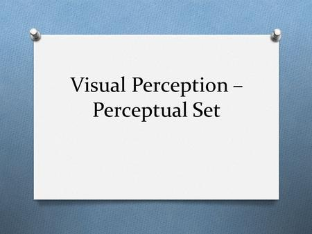Visual Perception – Perceptual Set