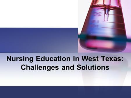 Nursing Education in West Texas: Challenges and Solutions.