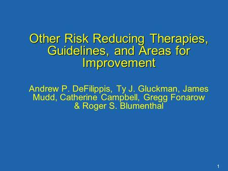1 Other Risk Reducing Therapies, Guidelines, and Areas for Improvement Andrew P. DeFilippis, Ty J. Gluckman, James Mudd, Catherine Campbell, Gregg Fonarow.