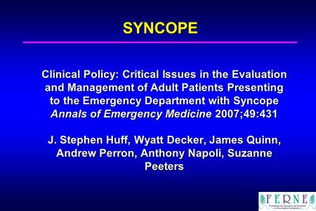 SYNCOPE Clinical Policy: Critical Issues in the Evaluation and Management of Adult Patients Presenting to the Emergency Department with Syncope Annals.