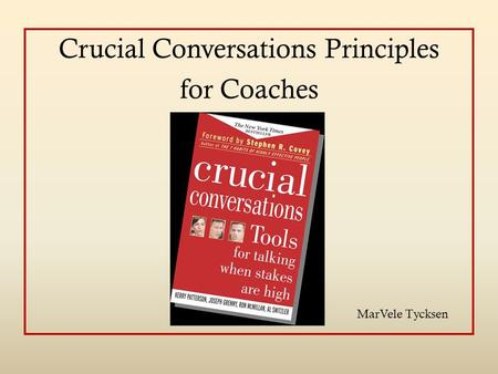Crucial Conversations Principles for Coaches MarVele Tycksen.