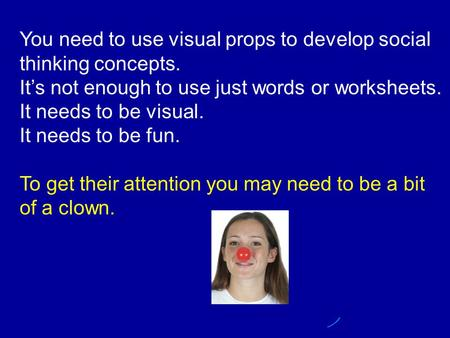 You need to use visual props to develop social thinking concepts. It's not enough to use just words or worksheets. It needs to be visual. It needs to be.