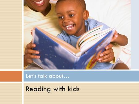 Reading with kids Let's talk about… Reading with kids What does it look like?