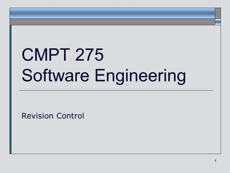 1 CMPT 275 Software Engineering Revision Control.