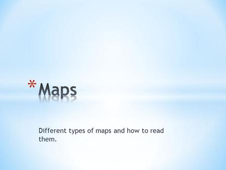 Different types of maps and how to read them.. * A map is a picture or representation of the Earth's surface, showing how things are related to each other.
