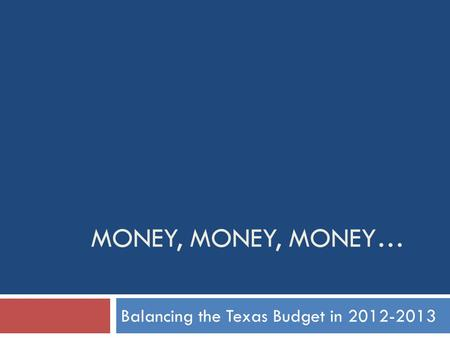 MONEY, MONEY, MONEY… Balancing the Texas Budget in 2012-2013.