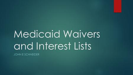 Medicaid Waivers and Interest Lists JOHN E SCHNEIDER.