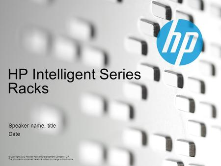 © Copyright 2012 Hewlett-Packard Development Company, L.P. The information contained herein is subject to change without notice. HP Intelligent Series.