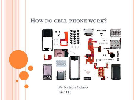 How do cell phone work? By Nelson Oduro ISC 110.